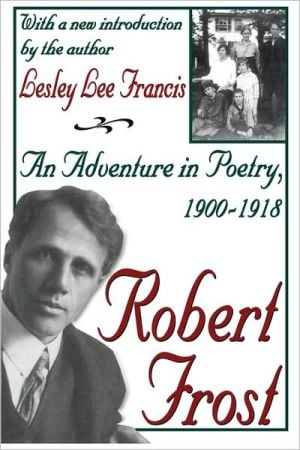 Robert Frost: An Adventure in Poetry, 1900-1918 book written by Lesley Lee Francis