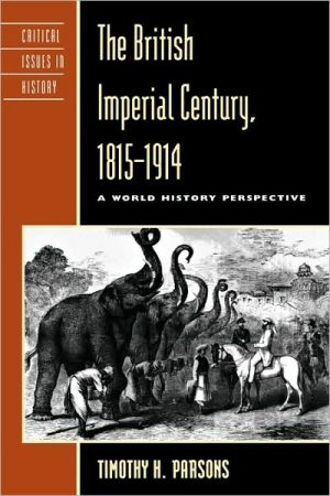 British Imperial Century, 1815d1914 book written by Timothy Parsons