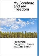 My Bondage And My Freedom book written by Frederick Douglass