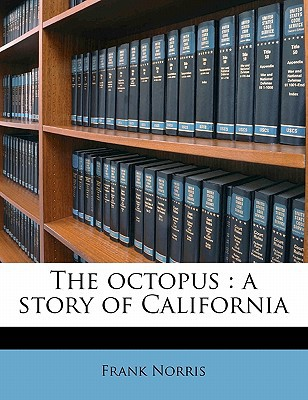 The Octopus: A Story of California book written by Frank Norris
