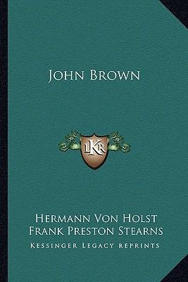 John Brown book written by Holst, Hermann Von , Stearns, Frank Preston