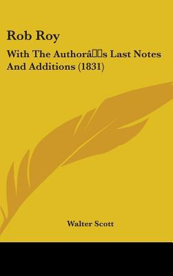 Rob Roy: With the Author[s Last Notes and Additions (1831) book written by Scott, Walter