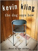 The Dog Says How book written by Kevin Kling