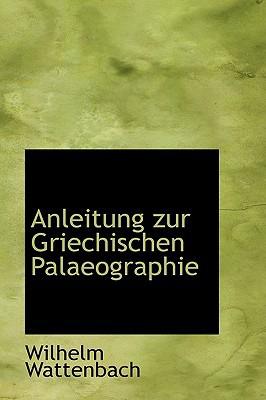 Anleitung Zur Griechischen Palaeographie book written by Wattenbach, Wilhelm