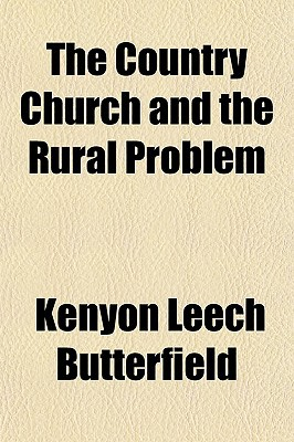 The Country Church and the Rural Problem written by Butterfield, Kenyon Leech