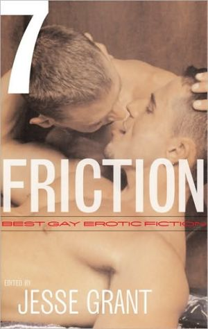 Friction, Volume 7: Best Gay Erotic Fiction written by Jesse Grant