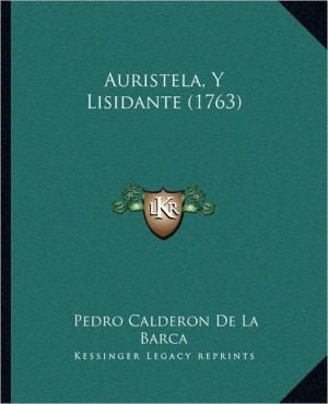 Auristela, Y Lisidante (1763) book written by Pedro Calderon de la Barca