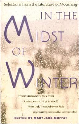 In the Midst of Winter: Selections from the Literature of Mourning book written by Mary Jane Moffat