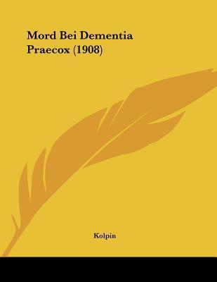 Mord Bei Dementia Praecox (1908) written by Kolpin