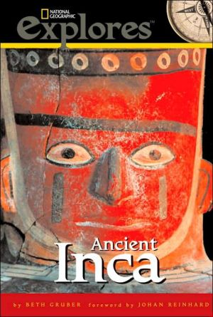 National Geographic Investigates Ancient Inca: Archaeology Unlocks the Secrets of the Inca's Past book written by Beth Gruber