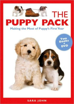 Puppy Pack: Care, training, and celebration of puppy's first year book written by Sara John