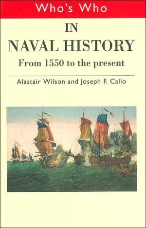 Who's Who in Naval History: From 1550 to the Present(Routledge Who's Who Series) book written by Joseph F. Callo