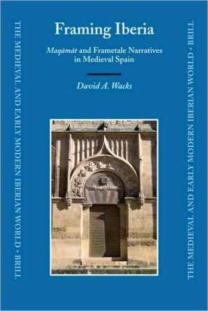 Framing Iberia: Maqamatand Frametale Narratives in Medieval Spain, Vol. 33 book written by David Wacks