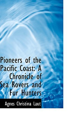 Pioneers of the Pacific Coast: A Chronicle of Sea Rovers and Fur Hunters book written by Laut, Agnes Christina