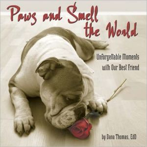Paws and Smell the World: Extraordinary Moments with Man's Best Friend book written by Dana Thomas