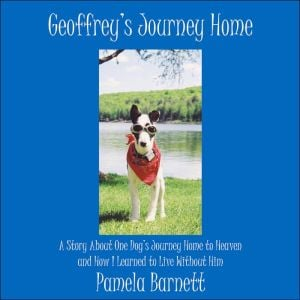 Geoffrey's Journey Home: A Story about One Dog's Journey Home to Heaven and How I Learned to Live Without Him written by Pamela Barnett