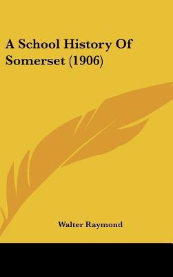 A School History Of Somerset (1906) written by Walter Raymond
