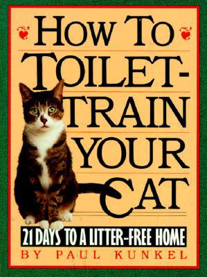 How to Toilet Train Your Cat: 21 Days to a Litter-Free Home book written by Paul Kunkel
