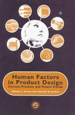 Human Factors in Product Design: Current Practice and Future Trends book written by W. Green