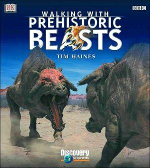 Walking with Prehistoric Beasts: A Prehistoric Safari book written by Timothy D. Haines, Daren Horley, Dorling Kindersley Publishing Staff