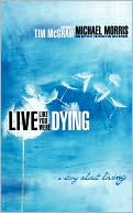 Live Like You Were Dying: A Story about Living book written by Michael Morris
