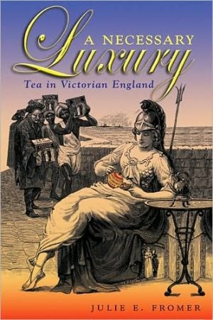 A Necessary Luxury: Tea in Victorian England book written by Julie E. Fromer