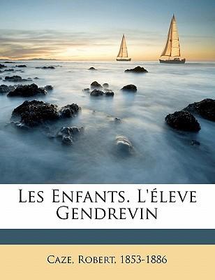 Les Enfants. L'Eleve Gendrevin book written by , CAZE, ROB , 1853-1886, Caze Robert
