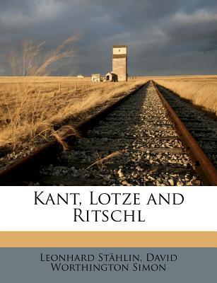 Kant, Lotze and Ritschl book written by Stahlin, Leonhard , Simon, David Worthington