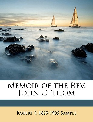 Memoir of the REV. John C. Thom book written by Sample, Robert F. 1829-1905
