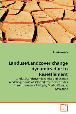 Landuse/Landcover Change Dynamics Due to Resettlement written by Behailu Assefa