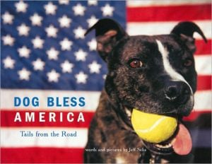 Dog Bless America: Tails from the Road book written by Jeff Selis