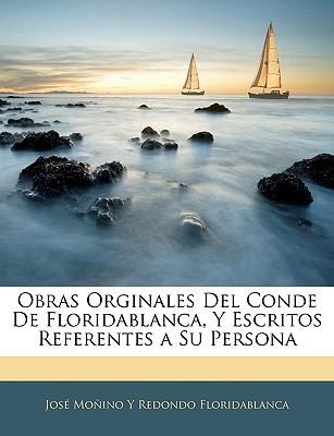 Obras Orginales del Conde de Floridablanca, y Escritos Referentes a Su Persona book written by Floridablanca, Jos Moino y. Redondo