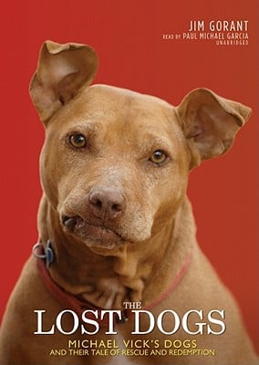 The Lost Dogs: Michael Vick's Dogs and Their Tale of Rescue and Redemption book written by Jim Gorant