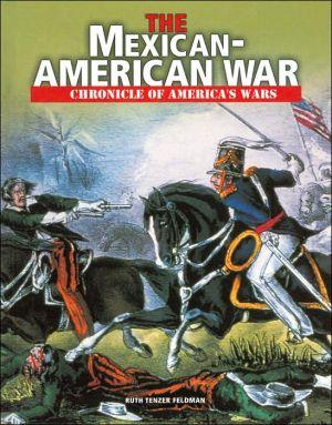 The Mexican-American War book written by Ruth Tenzer Feldman