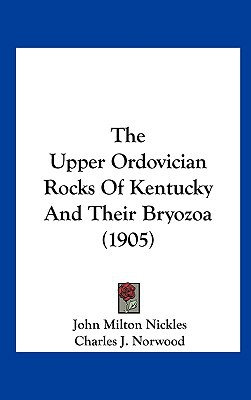 The Upper Ordovician Rocks of Kentucky and Their Bryozoa (1905) book written by Nickles, John Milton