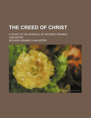 The Creed of Christ written by Lancaster, Richard Venable