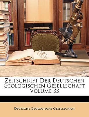 Zeitschrift Der Deutschen Geologischen Gesellschaft, Volume 33 written by Deutsche Geologische Gesellschaft, Geolo