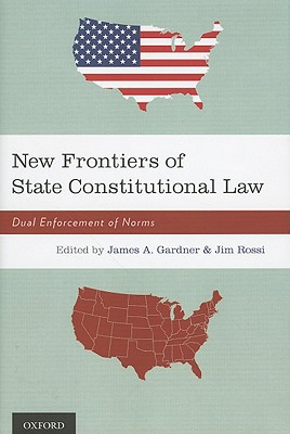 New Frontiers of State Constitutional Law: Dual Enforcement of Norms written by Gardner, James A. , Rossi, Jim