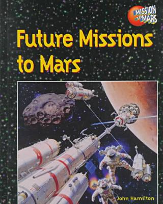 Future Missions to Mars book written by John Hamilton