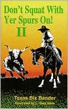 Don't Squat With Yer Spurs On! II, Vol. 2 written by Texas Bix Bender