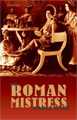 The Roman Mistress: Ancient and Modern Representations book written by Maria Wyke
