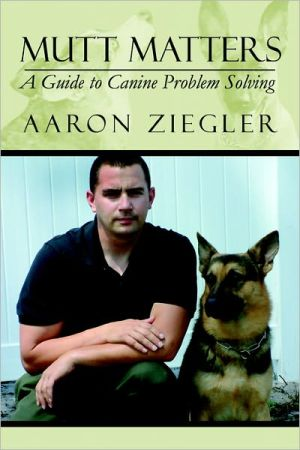Mutt Matters: A Guide to Canine Problem Solving written by Aaron Ziegler