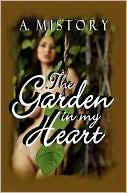 The Garden in My Heart book written by A. Mistory