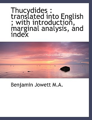 Thucydides: Translated Into English; With Introduction, Marginal Analysis, and Index written by Jowett, Benjamin