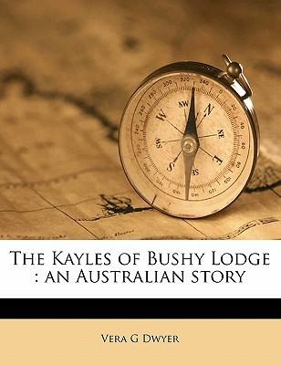 The Kayles of Bushy Lodge: An Australian Story book written by Dwyer, Vera G.