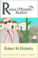 Royce O'Rourke - Realtor! book written by Robert Eltzholtz