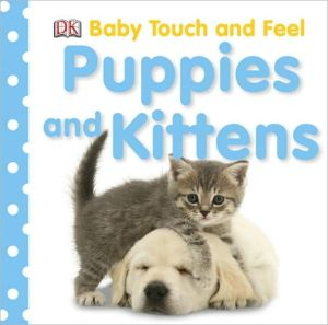 Puppies and Kittens: Baby Touch and Feel written by DK Publishing