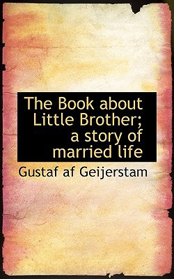 The Book about Little Brother; A Story of Married Life book written by Geijerstam, Gustaf Af