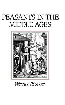 Peasants in the Middle Ages written by Werner Rosener