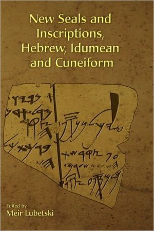 New Seals And Inscriptions, Hebrew, Idumean And Cuneiform book written by Meir Lubetski